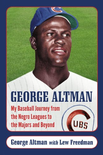 Search : George Altman: My Baseball Journey from the Negro Leagues to the Majors and Beyond