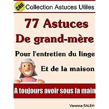 77 Astuces de grand mère pour l'entretien du linge et de la maison (Collection Astuces Utiles t. 1) (French Edition)