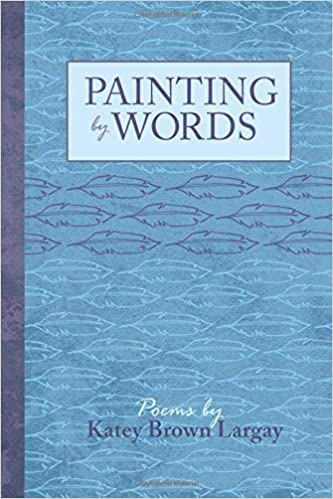 Amazon Com Painting By Words 9781790307074 Katey Brown Largay Books