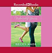 Undeniably Yours: A Novel | Becky Wade