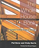 The Whole House Book: Ecological Building Design and Materials (New Futures)