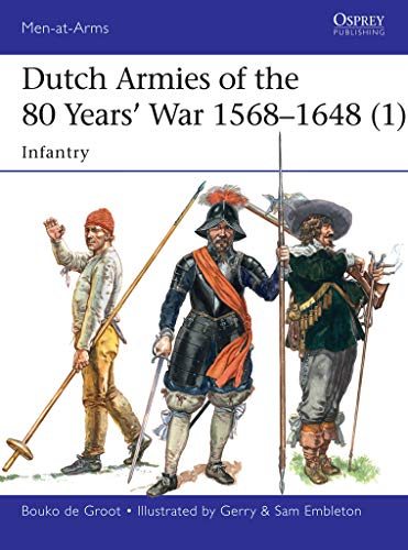 Dutch Armies of the 80 Years? War 1568?1648 (1): Infantry (Men-at-Arms Book 510)