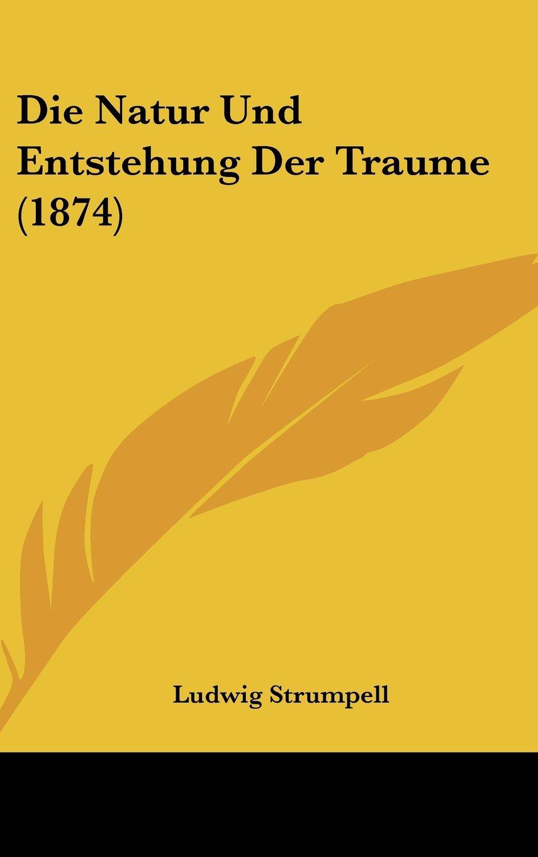 Read Online Die Natur Und Entstehung Der Traume (1874) (German Edition) pdf epub
