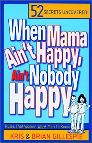 When Mama Ain't Happy, Ain't Nobody Happy: 52 Rules Women Want Men to Know by Kris Gillespie (2000-01-06)