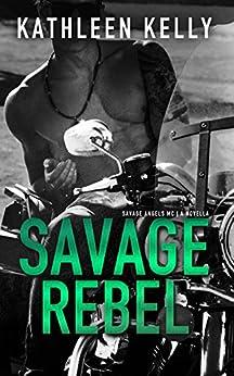 Savage Rebel: Savage Angels MC Novella by [Kelly, Kathleen]