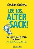 Leg los, alter Sack!: Da geht noch was, Männer - Mit Illustrationen von Til Mette