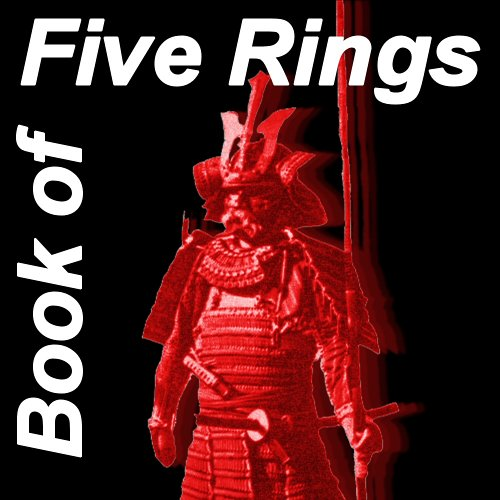 The Book of Five Rings : Gorin No Sho the Accurate, Unabridged Translation the Greatest Samurai Musashi Speaks !