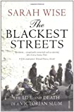 The Blackest Streets: The Life and Death of a Victorian Slum by Sarah Wise front cover