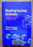 Restructuring Schools : Theory and Practice, Reavis, Charles and Griffith, Harry, 0877628491