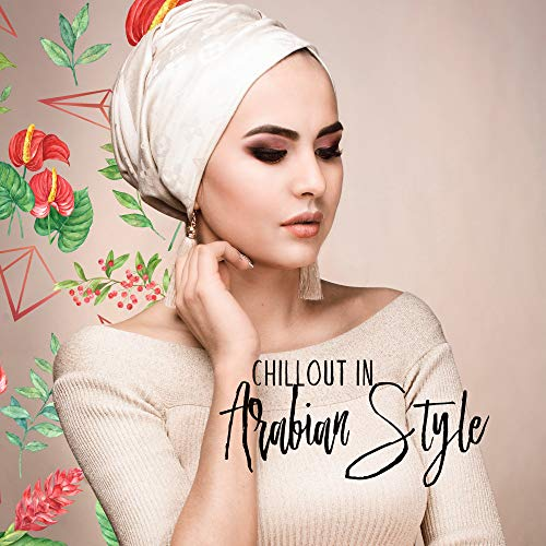 Chillout in Arabian Style: 2019 Oriental Middle Eastern Chill Out Electronic Music, Typical Sounds of Arabian Countries, Persian Instruments with Electronic Deep Beats, Perfect Songs for Belly Dance Performance