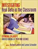 Investigating Real Data in the Classroom: Expanding Children's Understanding of Math and Science (Ways of Knowing in Science and Mathematics) (Ways of Knowing in Science and Mathematics (Paperback))