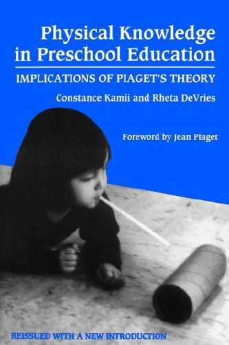 Physical Knowledge in Preschool Education: Implications of Piaget's Theory (Early Childhood Education Series (Teachers College Pr)) (Advances in Contemporary Educational Thought)