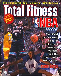 Total fitness the nba way the official nba workout guide for total fitness the nba way the official nba workout guide for athletes and weekend warriors from the experts who train the pros timm boyle 9780061073038 fandeluxe Image collections