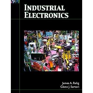 Industrial Electronics James A. Rehg and Glenn J. Sartori