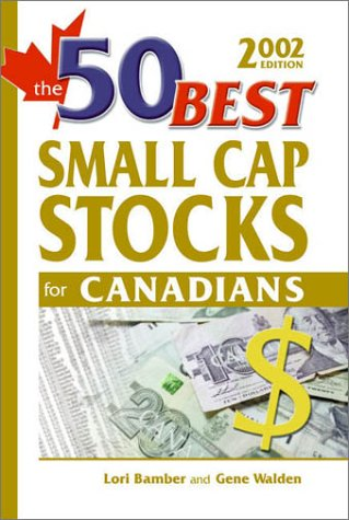 The 50 Best Small Cap Stocks for Canadians, 2002 (50 Best Series)