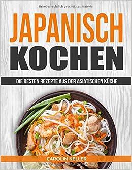 Japanisch Kochen: Die besten Rezepte aus der asiatischen Küche ...
