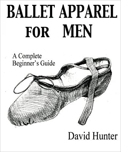 Book Ballet Apparel for Men: A Complete Beginner's Guide by David Hunter (2010-04-05)