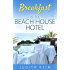 Breakfast at the Beach House Hotel (The Beach House Hotel Series Book 1)