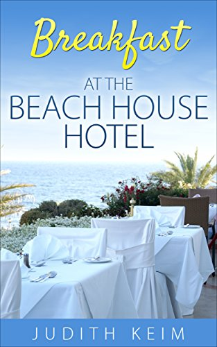 Breakfast at the Beach House Hotel (The Beach House Hotel Series Book 1) by [Keim, Judith]