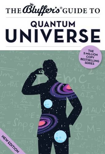 The Bluffer's Guide to the Quantum Universe (Bluffer's Guides) pdf epub