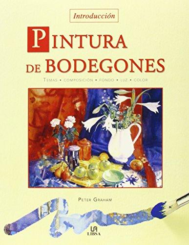 Descargar Libro Pintura De Bodegones: Temas, Composición, Fondo, Luz Y Color Peter Graham