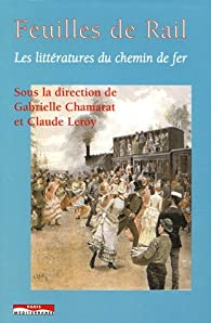 Feuilles de rail : Les littératures du chemin de fer par Claude Leroy