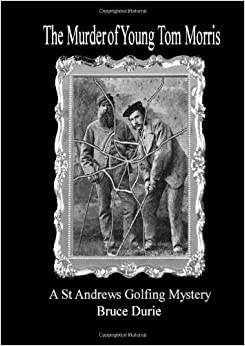 Book The Murder Of Young Tom Morris: An Inspector Mcardle St Andrews Golf Mystery