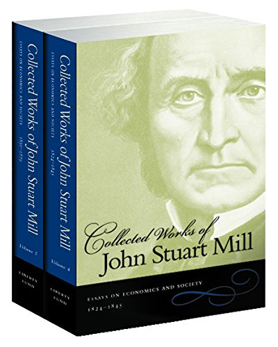 Essays On Economics And Society 2 Vol Set (4 & 5) (Collected Works of John Stuart Mill) (Collected Works Of Mill)