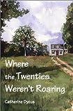 Where the Twenties Weren't Roaring, Catherine Dycus, 1556181981