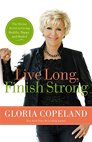 Live Long, Finish Strong: The Divine Secret to Living Healthy, Happy, and (Long Finish)