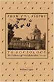 From Philosophy to Sociology : The Evolution of French Liberalism, 1870-1914, Logue, William, 0875800882