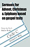Sermons for Advent - Christmas - Epiphany Based on Gospel Texts for Cycle C, Richard A. Wing, 0788010336