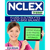 Fluids and Electrolytes: The NCLEX Trainer: Content Review, 100+ Specific Practice Questions & Rationales, and Strategies for Test Success (NCLEX Review, NCLEX RN)