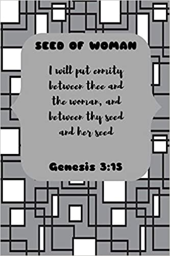 SEED OF WOMAN I will put enmity between thee and the woman
