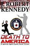 """Death To America - A Special Agent Dylan Kane Thriller Book #4 (Special Agent Dylan Kane Thrillers) (Volume 4)"" av J. Robert Kennedy"