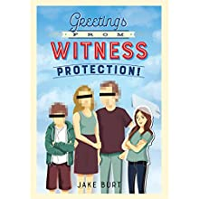 Greetings from Witness Protection! Audiobook by Jake Burt Narrated by Tara Sands, Danny Campbell, Arthur Morey, Olivia Mackenzie-Smith