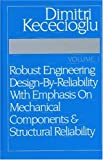 Robust Engineering Design-by-Reliability with Emphasis on Mechanical Components and Structural Reliability, Vol. 1 9781932078077