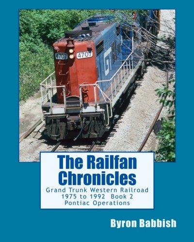 Grand Trunk Western Railroad (The Railfan Chronicles: Grand Trunk Western Railroad, Book 2, Pontiac Operations: 1975 to 1992)