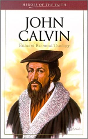 John Calvin: Father of Reformed Theology (Heroes of the Faith (Barbour))
