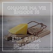 Les Faux Plaisirs (Change ma vie 35) | Clotilde Dusoulier