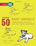 Draw 50 Baby Animals, Lee J. Ames and Murray Zak, 0823085732