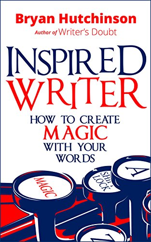 Inspired Writer: How to Create Magic With Your Words by [Hutchinson, Bryan]