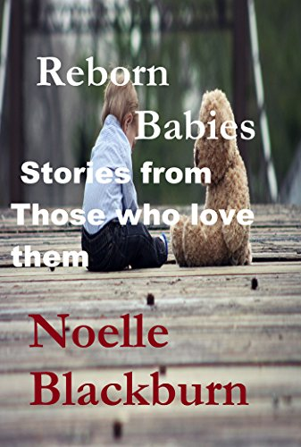 Reborn Babies: Stories From Those That Love Them