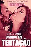 Caindo em Tentação: Conto (Insensatez Livro 2) (Portuguese Edition)
