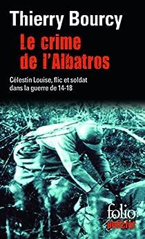 Le crime de l'Albatros : Les aventures de Célestin Louise, flic et soldat par Bourcy