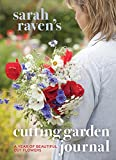 Sarah Raven's Cutting Garden Journal: Expert Advice for a Year of Beautiful Cut Flowers