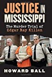 Justice in Mississippi, Howard Ball, 0700614613