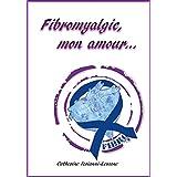 Fibromyalgie, mon amour... (French Edition)