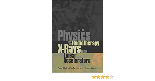 The physics of radiotherapy x rays from linear accelerators the physics of radiotherapy x rays from linear accelerators 9780944838761 medicine health science books amazon fandeluxe Images