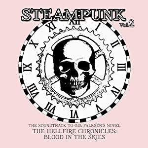 Steampunk, Vol. 2: The Soundtrack to G.D. Falksen's Novel The Hellfire Chronicle